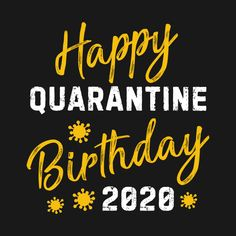 Shop Happy Quarantine Birthday 2020 happy quarantine birthday 2020 t-shirts designed by Spring Design as well as other happy quarantine birthday 2020 merchandise at TeePublic.