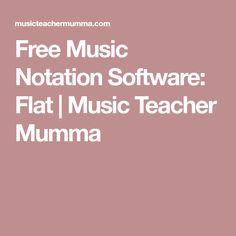 Free Music Notation Software: Flat | Music Teacher Mumma
