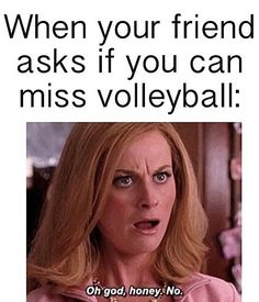 haha volleyball/ mean girls