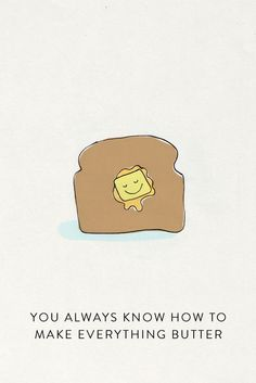 You always know how to make everything butter #FoodPun #FoodQuotes #Luvo #FoodArt #FoodFun