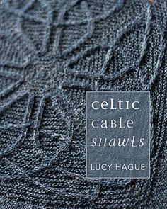 Ravelry: Celtic Cable Shawls, a series of 7 shawls with cables and lace by Lucy Hague