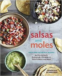 Salsas and Moles: Fresh and Authentic Recipes for Pico de Gallo, Mole Poblano Chimichurri, Guacamole, and More Cookbook