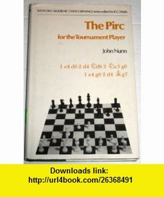 Pirc for the Tournament Player (Batsford Algebraic Chess Openings) (9780713435887) John Nunn , ISBN-10: 0713435887  , ISBN-13: 978-0713435887 ,  , tutorials , pdf , ebook , torrent , downloads , rapidshare , filesonic , hotfile , megaupload , fileserve