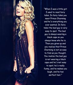 My all time fave T Swift quote and thats saying a lot. (Sometimes the bad guy is really funny, and makes you laugh, and has perfect hair)