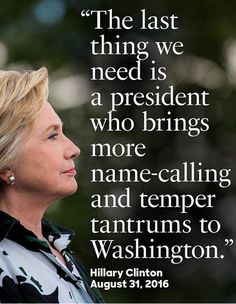 The last thing we need is a president who brigs more name-calling and temper tantrums to Washington.