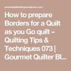 How to prepare Borders for a Quilt as you Go quilt – Quilting Tips & Techniques 073 | Gourmet Quilter Blog