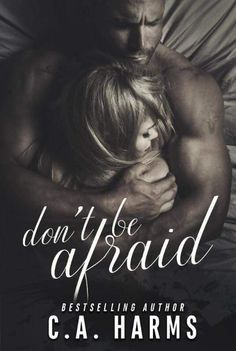 Release Blitz: Don't Be Afraid by C. Harms - Silence is Read Good Books, Books To Read, My Books, This Is A Book, Love Book, Usa Today, Best Seller Libros, Book Reader, Romance Novels