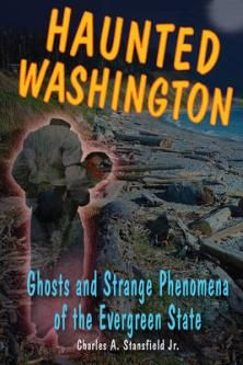 Haunted Washington: Ghosts & Strange Phenomena Of The Evergreen State Book by Charles A. Stansfield