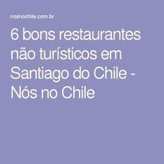 6 bons restaurantes não turísticos em Santiago do Chile - Nós no Chile Travel Destinations, Travel Tips, Travel Around, Trip Planning, The Good Place, How To Plan, Wanderlust, Trips, Chi Chi