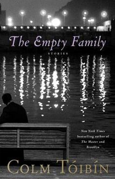 The Empty Family: Stories by Colm Tóibín / reviewed by Liz Galoozis. Read the review at http://blogs.bentley.edu/bookbuzz/2012/03/21/the-empty-family-by-colm-toibin/ #family #Ireland #relationships #samesexrelationships #Spain