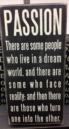 Your dreams can be your reality. Find your passion and live it!