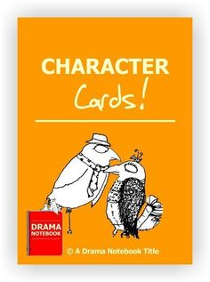 For ages 5 and up  All drama teachers must regularly ask students to play various characters in drama games, activities or improv work. Here is a collection of 48 unique characters that are set up on cards that can be printed and laminated for classroom u