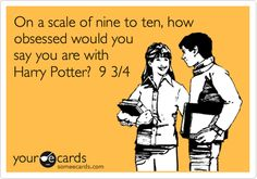 Funny Apology Ecard: On a scale of nine to ten, how obsessed would you say you are with Harry Potter? 9 3/4.