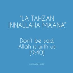 """La tahzan Innallaha ma'ana"" Don't be sad. Allah is with us. [9:40]"