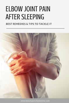 Discover the best ways to tackle elbow joint pain after sleeping.