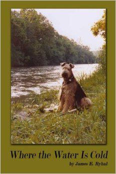 Where the Water Is Cold by James E. Ryhal (Sep 14, 2010) $3.85 Kindle Edition. Paperback  As he was growing up, James E. Ryhal loved hearing his father's tales of life in small-town Western Pennsylvania. He especially enjoyed the ones involving his dad's four best friends and his beloved Airedale, Bum.