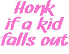 HONK if a kid falls out  car window decal by CountryCustomDecals, $12.00