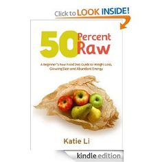 50 Percent Raw – A Beginner's Raw Food Diet Guide to Weight Loss, Glowing Skin and Abundant Energy