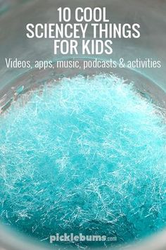 Ten Cool Sciencey Things My Kids Love! - videos, apps, music, podcasts and science activities