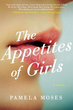 The Appetites of Girls - Pamela Moses - https://www.goodreads.com/book/show/18693817-the-appetites-of-girls