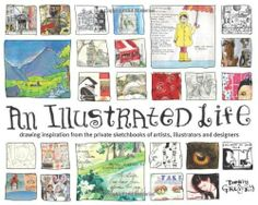 An Illustrated Life: Drawing Inspiration from the Private Sketchbooks of Artists, Illustrators and Designers Danny Gregory