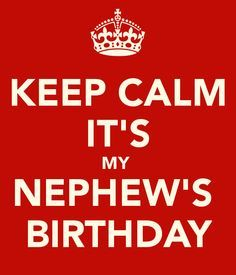 KEEP CALM it's My NEPHEW'S BIRTHDAY. Another original poster design created with the Keep Calm-o-matic. Buy this design or create your own original Keep Calm design now. Happy Birthday Nephew Quotes, Birthday Quotes For Daughter, Birthday Card Sayings, Birthday Wishes Funny, Happy Birthday Sister, Birthday Gifts For Boys, Birthday Messages, Birthday Nephew Wishes, Humor Birthday