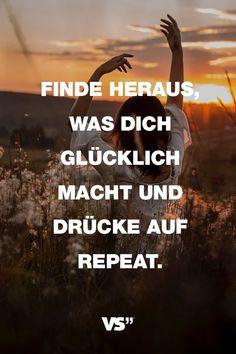 Visual Statements®️️️️️️️ Sprüche/ Zitate/ Quotes/ Motivation/ Finde heraus, was dich glücklich macht und drücke repeat.