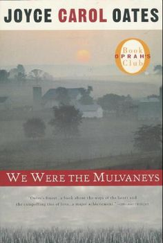 We Were the Mulvaneys ~Joyce Carol Oates 454p
