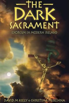 """Co-written with his wife, Christina McKenna, The Dark Sacrament is David M. Kiely's exploration of the paranormal in modern Ireland. Possession and exorcism is examined in detail. Notable among the cases is """"Devilry on the Dingle Peninsula."""""""