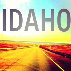 Idaho. Because no matter how far away I go, or for how long.. It will always be my home I was not born here.. But i was created for this place..