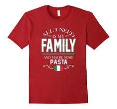 Amazon.com: All I need is my family and some Pasta Italians T-shirt: Clothing