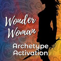 Warrioress (Wonder Woman) Archetype Activation | Sistership Circle