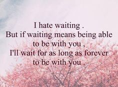 I will wait for you. Inspirational quote broken heart quotes Heart Ach
