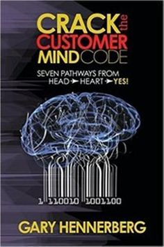 Crack the Customer Mind Code Seven Pathways from Head to Heart to Yes! (Morgan James Faith)
