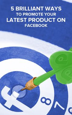 5 Brilliant Ways to Promote Your Latest Product on Facebook