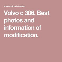 Volvo c 306. Best photos and information of modification.