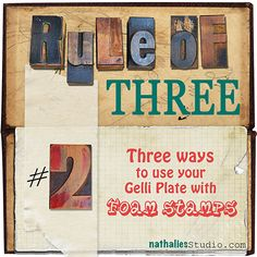 Rule of Three  – Three Ways to Use Your Gelli Plate with Foam Stamps!!