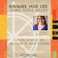 Navigate Your Life: Anna Guest-Jelley http://jenniferlouden.com/navigate-life-anna-guest-jelley