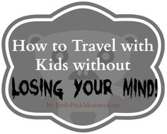 how to travel with kids without LOSING YOUR MIND:: by Little Pink Monster
