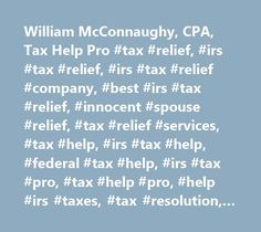 William McConnaughy, CPA, Tax Help Pro #tax #relief, #irs #tax #relief, #irs #tax #relief #company, #best #irs #tax #relief, #innocent #spouse #relief, #tax #relief #services, #tax #help, #irs #tax #help, #federal #tax #help, #irs #tax #pro, #tax #help #pro, #help #irs #taxes, #tax #resolution, #irs #tax #resolution, #tax #resolution #services, #irs #resolution #services, #irs #problem #resolution, #back #taxes, #irs #back #taxes, #pay #irs #back #taxes, #owe #federal #tax, #back #taxes…