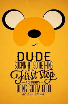 """Dude, suckin' at something is the first step towards being sorta good at something."" - Jake The Wise by TheHalfBloodPierrot - Adventure Time - poster - famous quotes - well, not super famous but super FABULOUS Adventure Time Quotes, Adventure Time Room, Adventure Time Characters, Abenteuerzeit Mit Finn Und Jake, Finn Jake, Adveture Time, Finn The Human, Jake The Dogs, Samurai Jack"