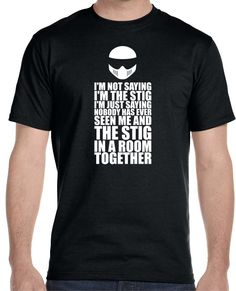 Now available on our store I'm Not Saying I'... Check it out here!http://www.tshirtmegastore.com/products/i-am-not-saying-i-am-the-stig-top-gear-automotive-tv-show-t-shirt?utm_campaign=social_autopilot&utm_source=pin&utm_medium=pin 10% off all orders use code NEWSTUFF