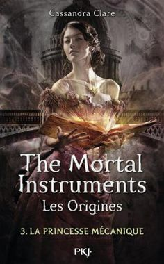 The Mortal Instruments Origines, tome 3 : La Princesse mécanique de Cassandra Clare [LC#12] | La tête en claire