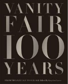 Vanity Fair 100 Years ~  Vanity Fair 100 Years showcases a century of personality and power, art and commerce, crisis and culture—both highbrow and low. From its inception in 1913, through the Jazz Age and the Depression, to its reincarnation in the boom-boom Reagan years, to the image-saturated Information Age, Vanity Fair has presented the modern era as it has unfolded, using groundbreaking imagery from the greatest photographers, artists, and illustrators of the day.