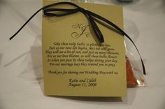 Wedding favors are a fun way to thank your guests for sharing your wedding day with you.  When my first of four daughters got married, she chose a garden themed wedding to honor her future in-laws who own a nursery.  In keeping with the garden theme, she gave her guests packages of tulip bulbs.  This is the  little poem to attach to the bulb packages.