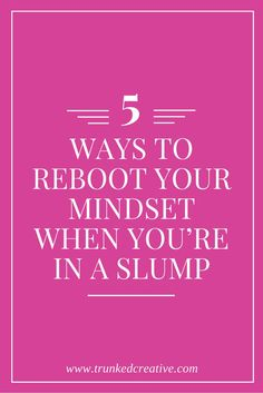5 Way to Reboot When You're in a Creative Slump! From http://trunkedcreative.com