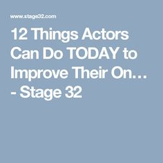 12 Things Actors Can Do TODAY to Improve Their On� - Stage 32