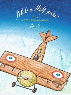 PILOT A MALY PRINC Tato utla knizka vznikla ako pocta autorovi Maleho princa, najoblubenejsej rozpravky pre deti aj dospelych. Skvely Peter Sis (1949), cesko-americky...