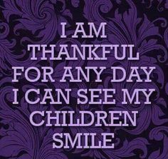 I am thankful for any day I can see my children smile. Love My Kids, Family Love, Love You, My Love, Crazy Kids, Quotes To Live By, Me Quotes, Motivational Quotes, Motivational Thoughts