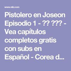 Pistolero en Joseon Episodio 1 - 조선 총잡이 - Vea capítulos completos gratis con subs en Español - Corea del Sur - Series de TV - Viki